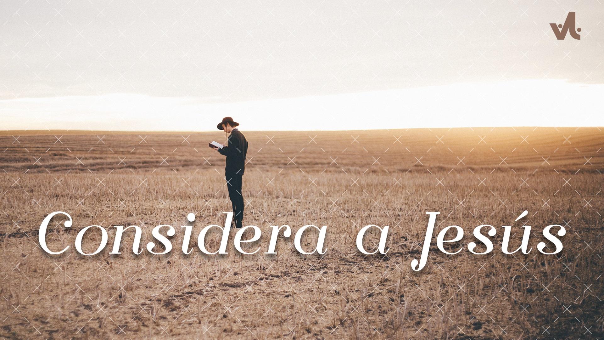 Considera a Jesús