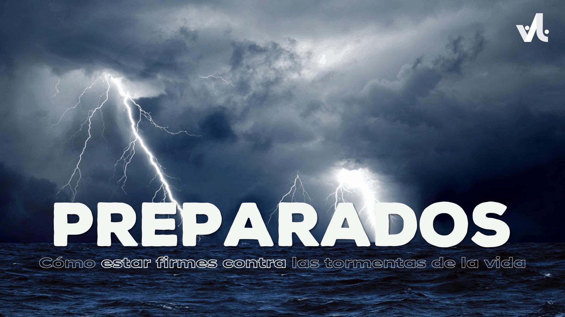 Preparados: Cómo estar Firmes contra las Tormentas de la Vida