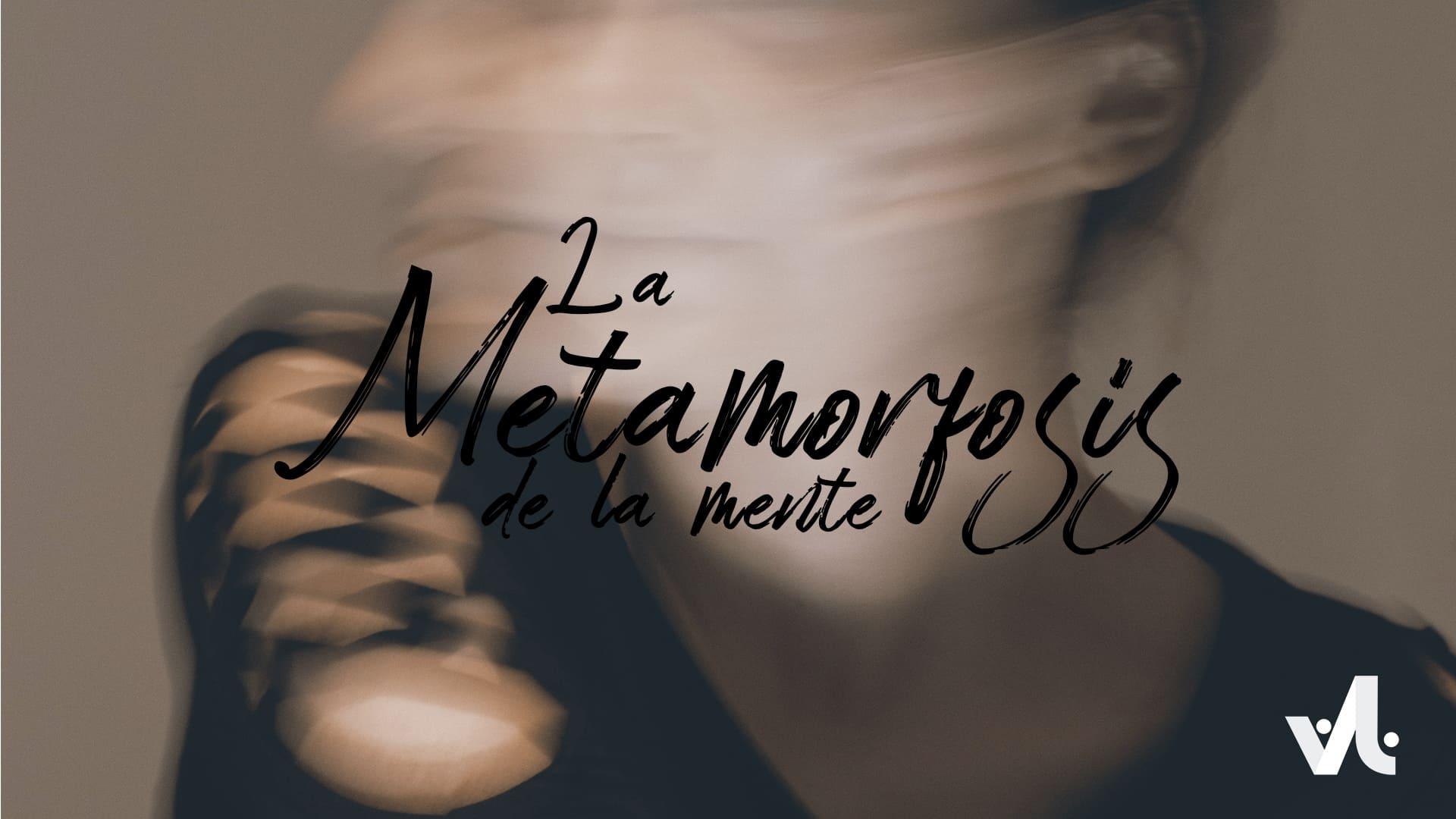 La Metamorfosis de la Mente